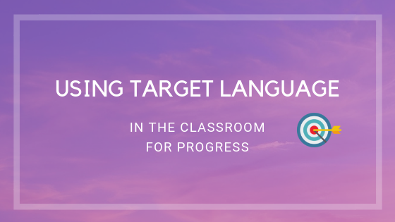 using target language in the classroom for progress blog