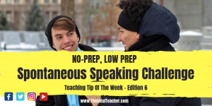 no prep low prep sponateous speaking challenge
